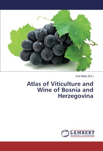 Atlas of Viticulture and Wine of Bosnia and Herzegovina: LAP LAMBERT Academic Publishing
