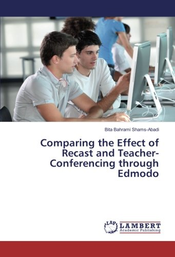 Comparing the Effect of Recast and Teacher-Conferencing through Edmodo: Bita Bahrami Shams-Abadi