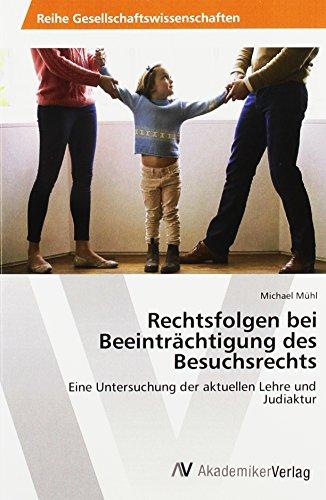 Rechtsfolgen bei Beeinträchtigung des Besuchsrechts: Eine Untersuchung der aktuellen Lehre und ...
