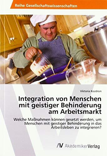 Integration von Menschen mit geistiger Behinderung am Arbeitsmarkt: Welche Maßnahmen können gesetzt...