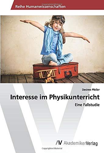 Interesse im Physikunterricht: Eine Fallstudie (Paperback): Desiree Pfeiler