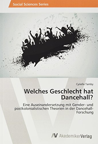 Welches Geschlecht hat Dancehall?: Eine Auseinandersetzung mit Gender- und postkolonialistischen ...