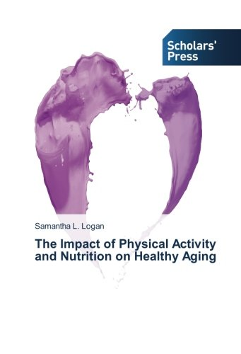 The Impact of Physical Activity and Nutrition on Healthy Aging: Samantha L. Logan