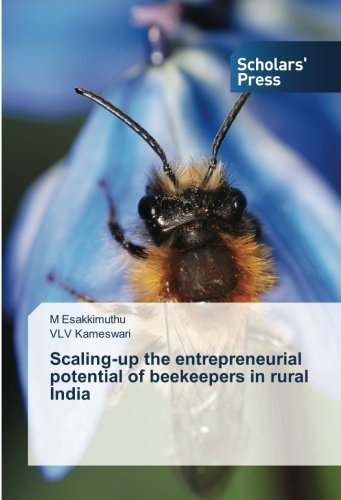 Scaling-up the entrepreneurial potential of beekeepers in rural India (Paperback): M. Esakkimuthu, ...