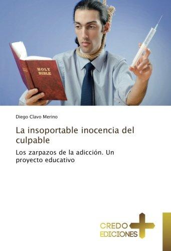 9783330703124: La insoportable inocencia del culpable: Los zarpazos de la adicción. Un proyecto educativo