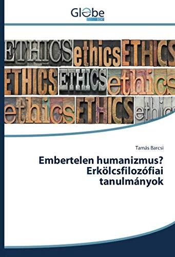Embertelen humanizmus? Erkölcsfilozófiai tanulmányok (Paperback): Tamás Barcsi
