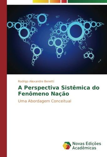 A Perspectiva Sistêmica do Fenômeno Nação: Benetti, Rodrigo Alexandre