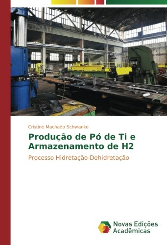 Produção de Pó de Ti e Armazenamento de H2: Processo Hidretação-Dehidretação (Paperback): Cristine ...