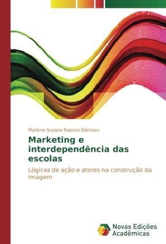 Marketing e interdependência das escolas: Là gicas de ação e atores na construção da imagem (...