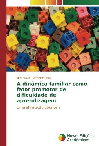 A dinâmica familiar como fator promotor de dificuldade de aprendizagem: Uma afirmação possível? (...