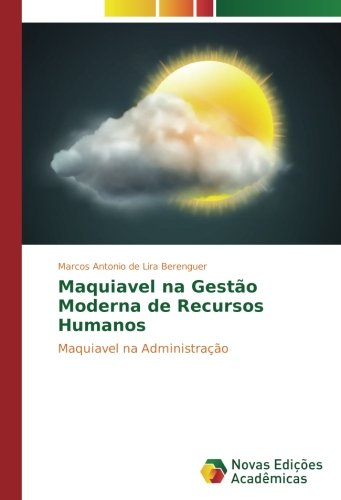 Maquiavel na Gestão Moderna de Recursos Humanos: Berenguer, Marcos Antonio