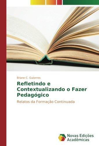 Refletindo e Contextualizando o Fazer Pedagógico: Relatos da Formação Continuada (Paperback): ...