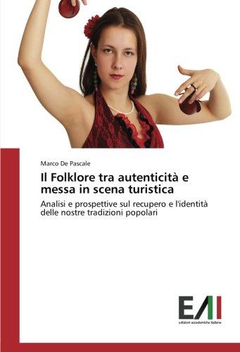 9783330776043: Il Folklore tra autenticità e messa in scena turistica: Analisi e prospettive sul recupero e l'identità delle nostre tradizioni popolari (Italian Edition)