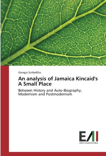 9783330781856: An analysis of Jamaica Kincaid's A Small Place: Between History and Auto-Biography, Modernism and Postmodernism