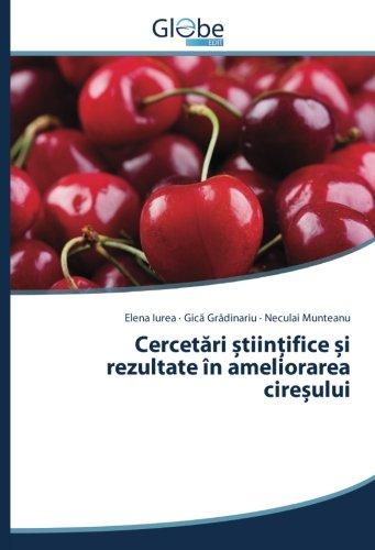 CercetÄ ri È tiinÈ ifice È i rezultate în ameliorarea cireÈ ului (Romanian Edition): Elena Iurea