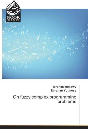 On fuzzy complex programming problems (Paperback): Ibrahim Mekawy, Ebrahim Youness