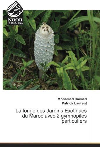 La fonge des Jardins Exotiques du Maroc avec 2 gymnopiles particuliers (Paperback): Mohamed Haimed,...