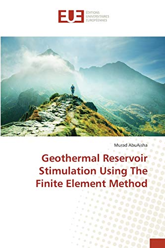 Geothermal Reservoir Stimulation Using The Finite Element: AbuAisha, Murad