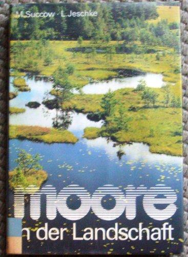 9783332000214: Moore in der Landschaft. Entstehung, Haushalt, Lebewelt, Verbreitung, Nutzung und Erhaltung der Moore