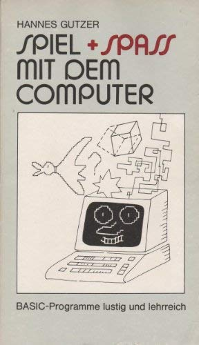 Spiel + Spaß mit dem Computer. BASIC-Programme: Gutzer, Hannes