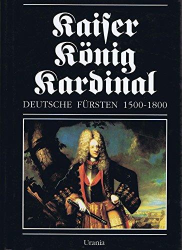 Kaiser, König, Kardinal - Deutsche Fürsten 1500: Straubel, Rolf, Weiß,