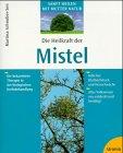 Die Heilkraft der Mistel.: Schnober-Sen, Martina