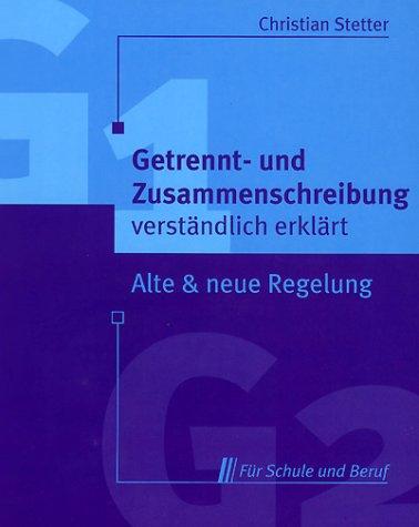 9783332005479: Getrennt- und Zusammenschreibung verständlich erklärt. Alte und neue Regelung für Schule und Beruf.