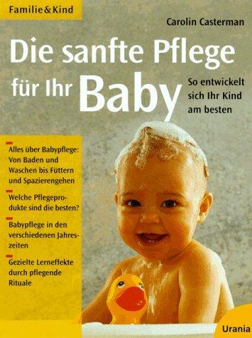 Die sanfte Pflege für Ihr Baby. So: Carolin Casterman