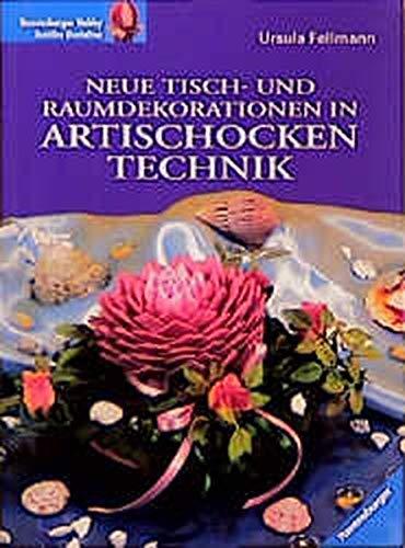 Neue Tischdekorationen und Raumdekorationen in Artischockentechnik: Fellmann, Ursula