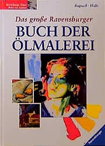 Das große Ravensburger Buch der Ölmalerei. (3332007289) by Ursula Bagnall; Brian Bagnall; Astrid Hille