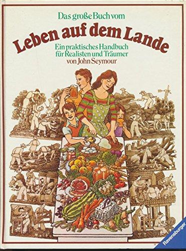 9783332009859: Das grosse Buch vom Leben auf dem Lande. Ein praktisches Handbuch für Realisten und Träumer