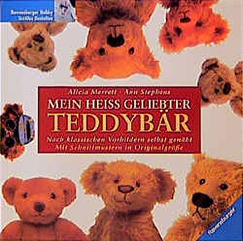 9783332010978: Mein hei� geliebter Teddyb�r - Nach klassischen Vorbildern selbst gen�ht - Mit Schnittmustern in Orginalgr��e