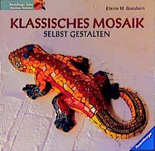 Klassisches Mosaik selbst gestalten. Entwürfe und Projekte angeregt von Mosaiken aus 6000 Jahren. (9783332011548) by Goodwin, Elaine M.