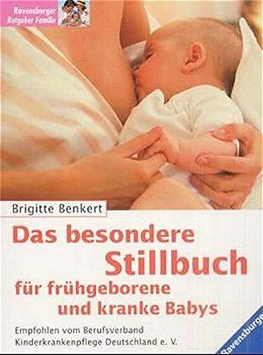 Das besondere Stillbuch für frühgeborene und kranke Babys.: Benkert, Brigitte.