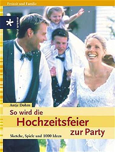 9783332012996: So wird die Hochzeitsfeier zur Party. Sketche, Spiele und 1000 Ideen.