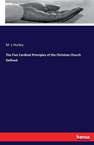 9783337003982: The Five Cardinal Principles of the Christian Church Defined