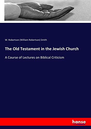 The Old Testament in the Jewish Church (Paperback): W Robertson (William Robertson) Smith