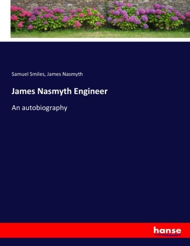 9783337011826: James Nasmyth Engineer: An autobiography