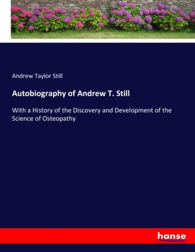 9783337014698: Autobiography of Andrew T. Still: With a History of the Discovery and Development of the Science of Osteopathy