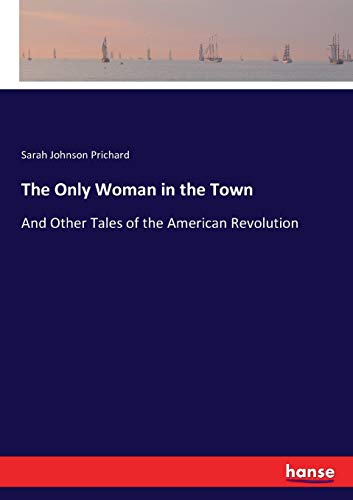9783337023126: The Only Woman in the Town: And Other Tales of the American Revolution