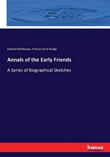 Annals of the Early Friends: A Series of Biographical Sketches (Paperback): Edward Backhouse, ...