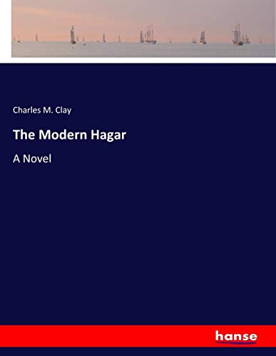 The Modern Hagar: A Novel (Paperback): Charles M. Clay