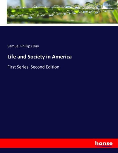 Life and Society in America: First Series. Second Edition (Paperback): Samuel Phillips Day