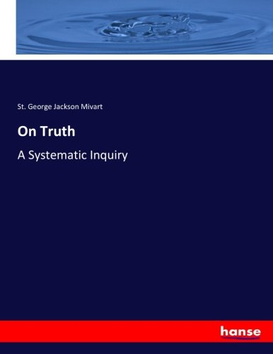 On Truth: A Systematic Inquiry (Paperback): St. George Jackson Mivart