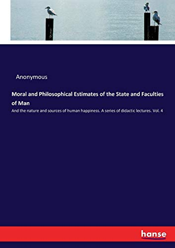 Moral and Philosophical Estimates of the State and Faculties of Man (Paperback): Anonymous