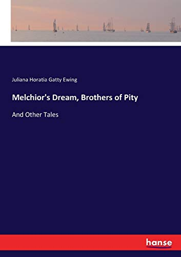 Melchior's Dream, Brothers of Pity (Paperback): Juliana Horatia Gatty Ewing