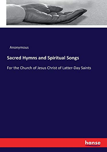 9783337083984: Sacred Hymns and Spiritual Songs: For the Church of Jesus Christ of Latter-Day Saints