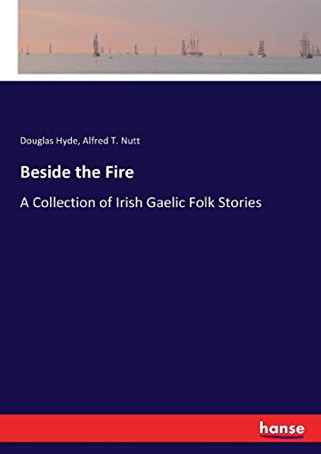 Beside the Fire: A Collection of Irish: Douglas Hyde; Alfred