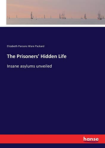 9783337126445: The Prisoners' Hidden Life: Insane asylums unveiled