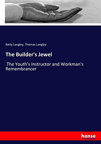 The Builder's Jewel: The Youth's Instructor and: Batty Langley; Thomas